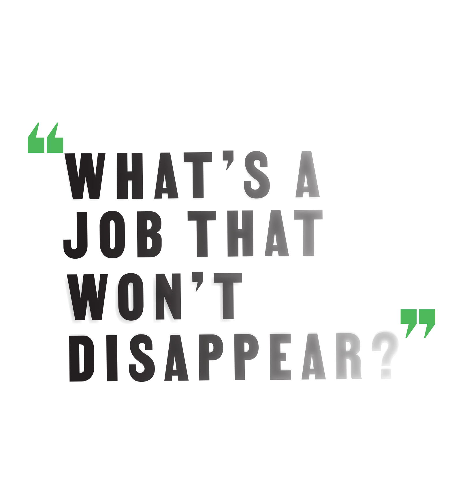 """""""What's a job that won't disappear?"""""""