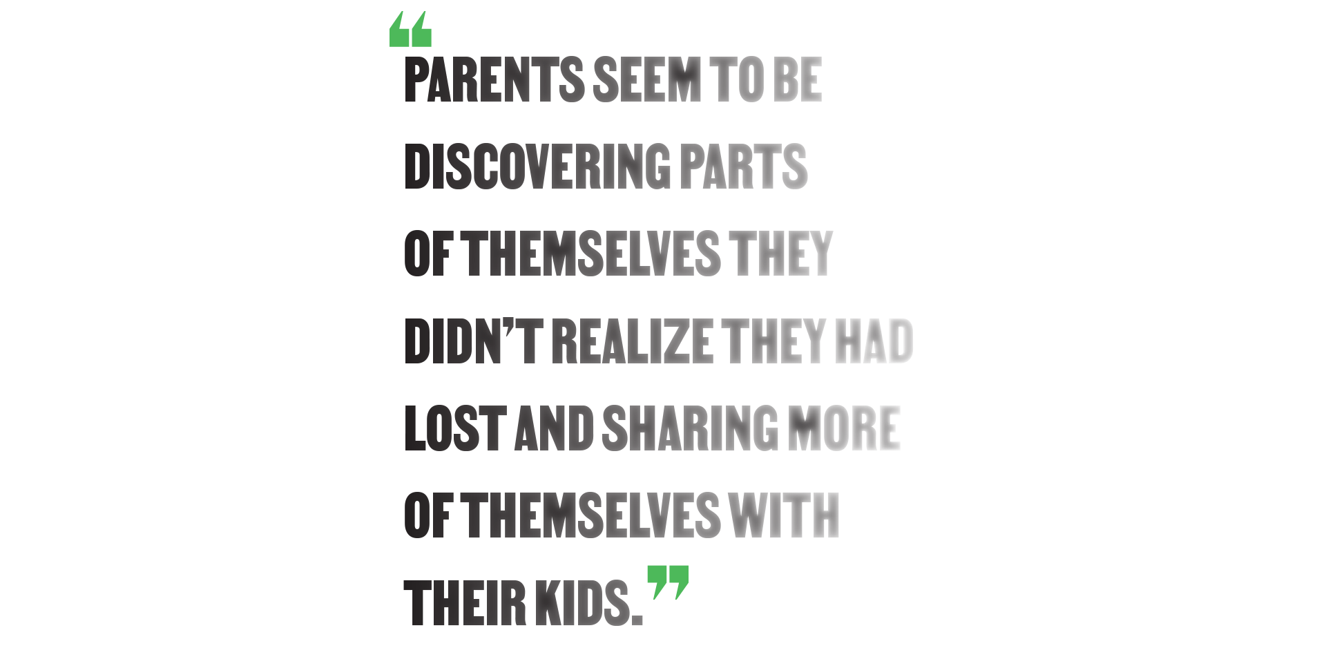 """""""Parents seem to be discovering parts of themselves they didn't realize they had lost and sharing more of themselves with their kids."""""""