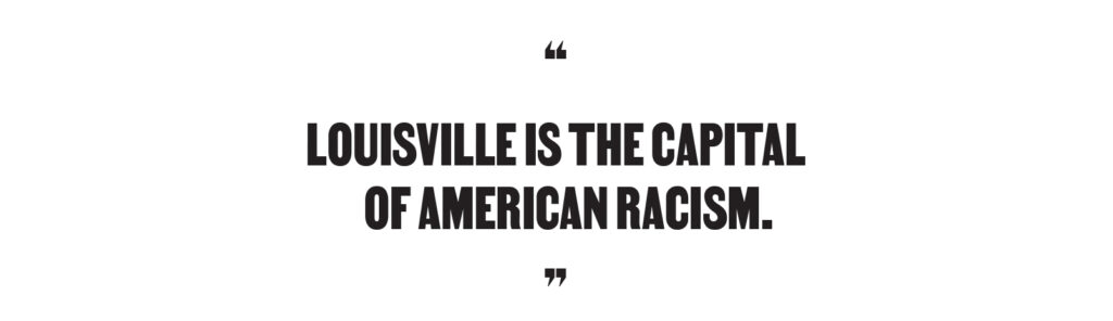 """Louisville is the capital of American racism."""