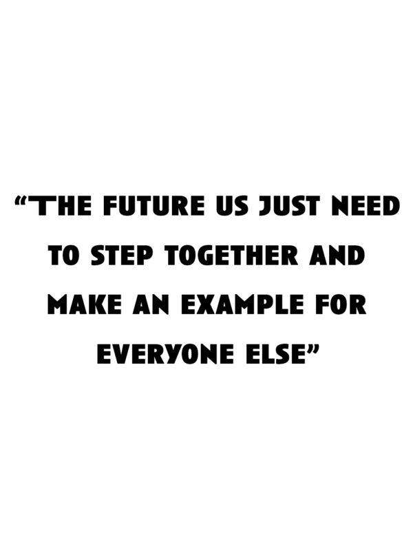 """""""The future us just need to step together and make an example for everyone else"""""""