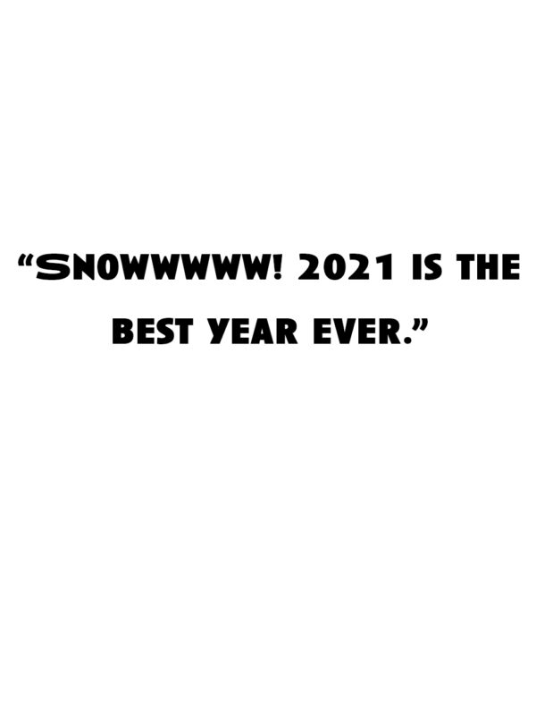 """""""Snow! 2021 is the best year ever."""""""
