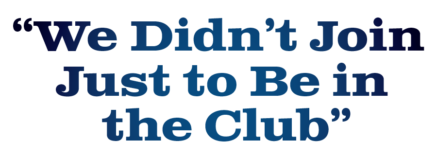 """""""We Didn't Join Just to Be in the Club"""""""