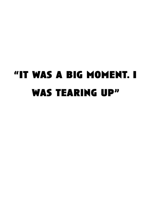 """""""It was a big moment. I was tearing up."""""""
