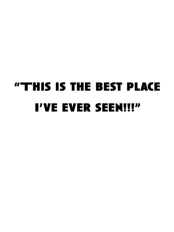 """""""This is the best place I've ever seen!!!"""""""