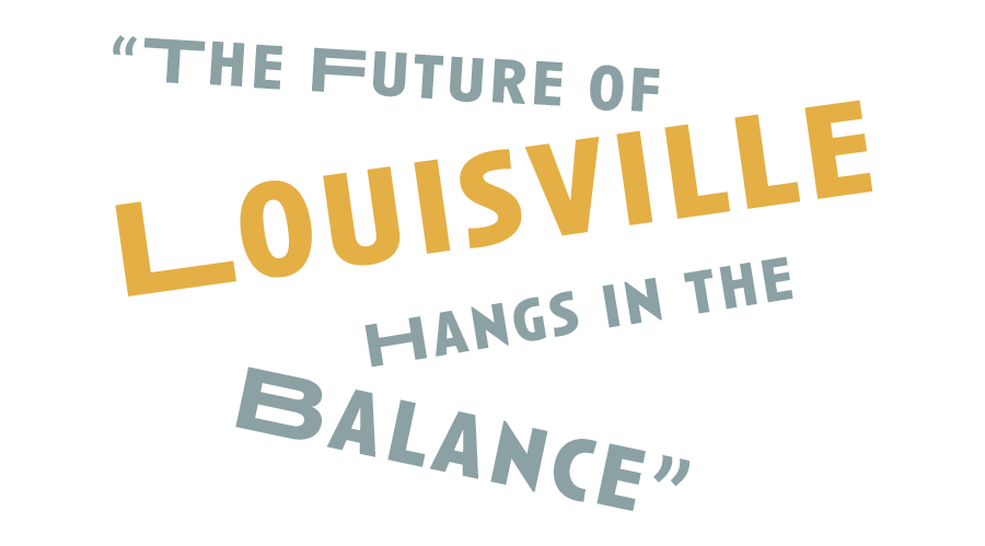 """""""The Future of Louisville Hangs in the Balance"""""""