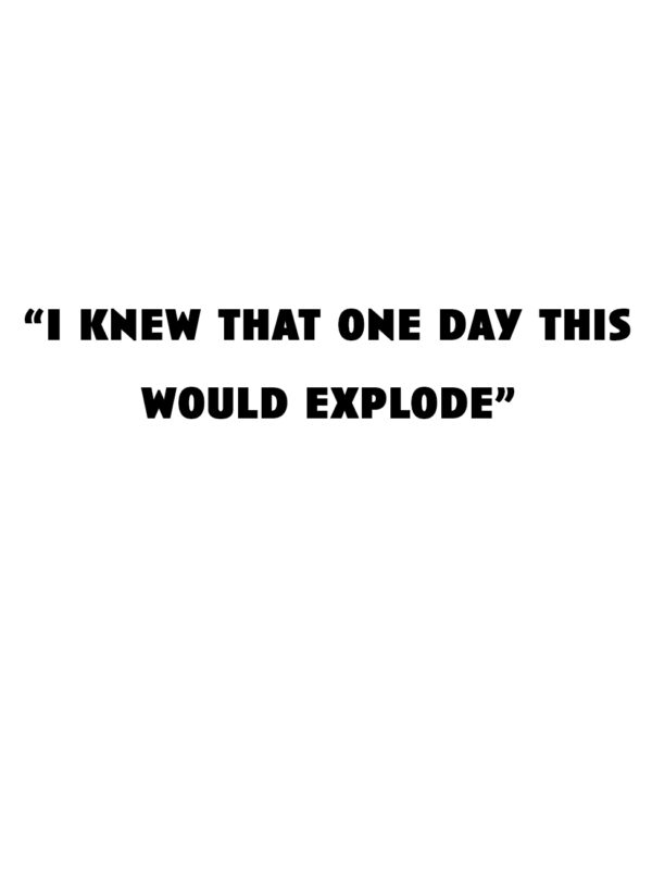 """""""I knew that day one this would explode"""""""