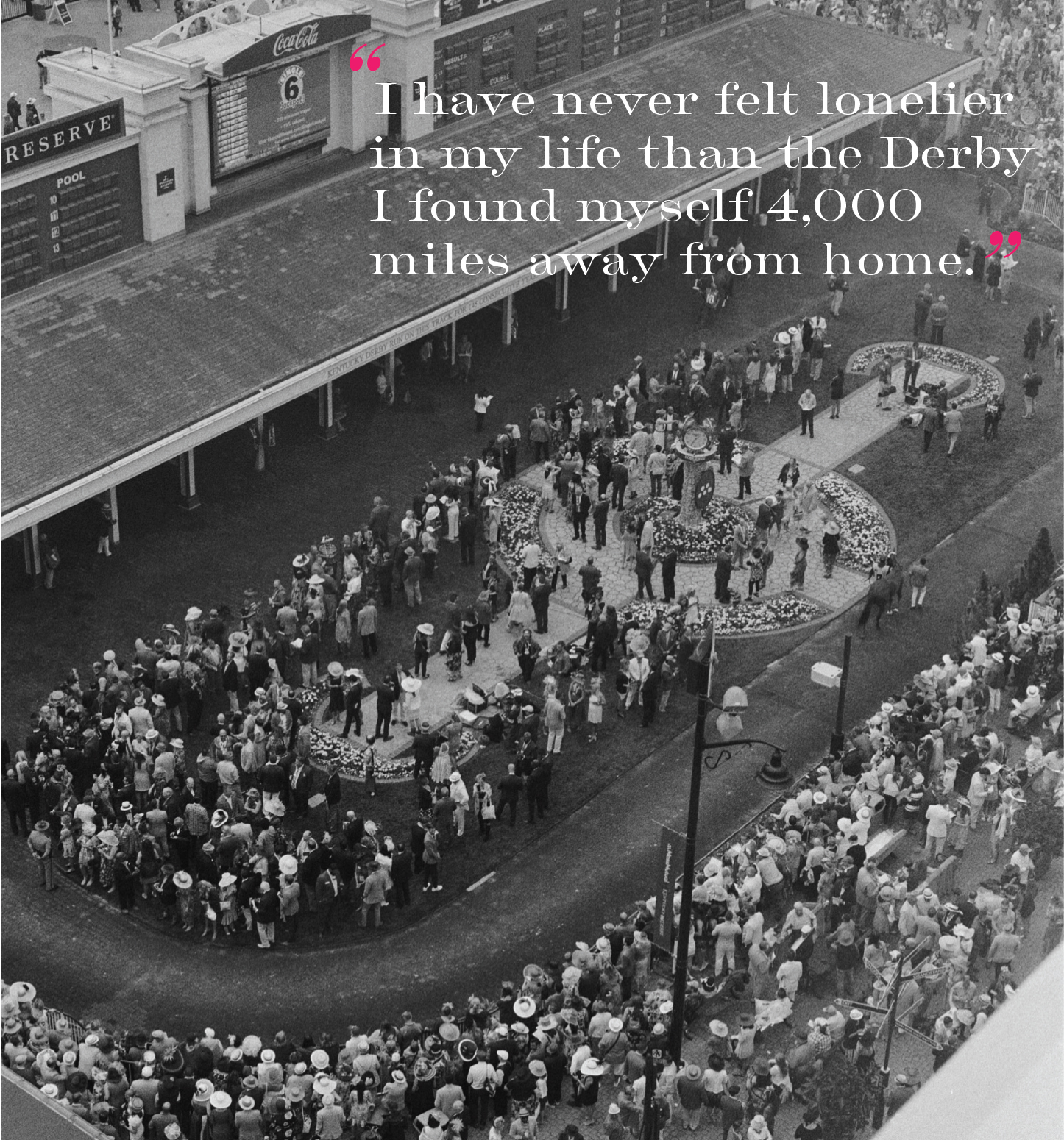 """""""I have never felt lonelier in my life than the Derby I found myself 4,000 miles away from home."""""""