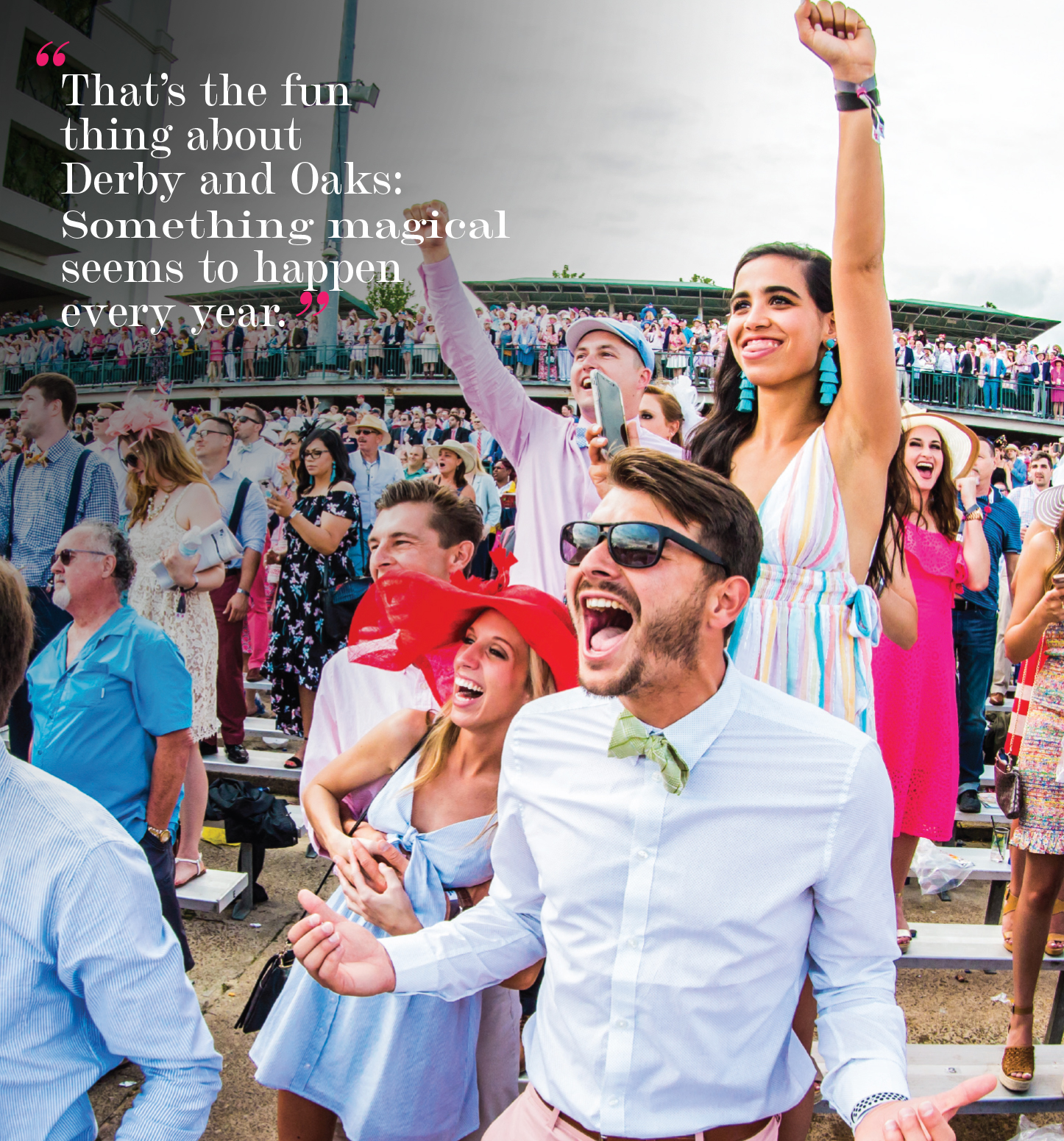 """""""That's the fun thing about Derby and Oaks: Something magical seems to happen every year."""""""