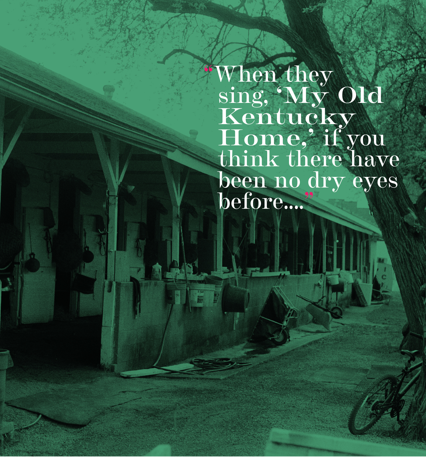 """""""When they sing, 'My Old Kentucky Home,' if you think there have been no dry eyes before...."""""""