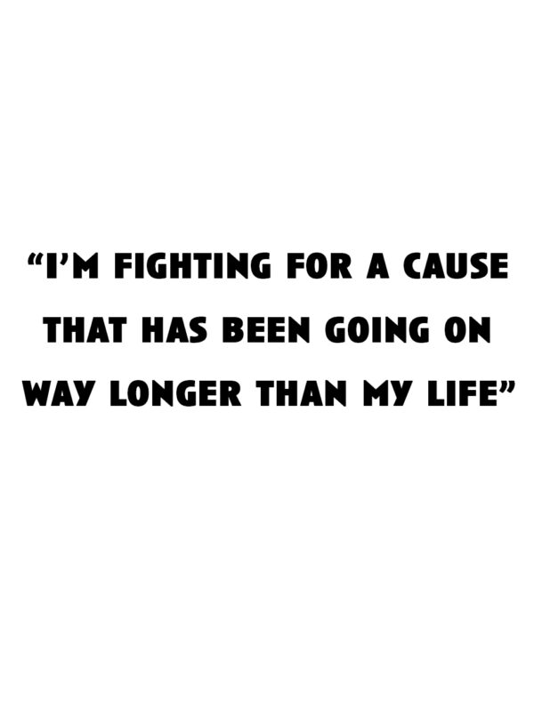 """""""I'm fighting for a cause that has been going on way longer than my life."""""""
