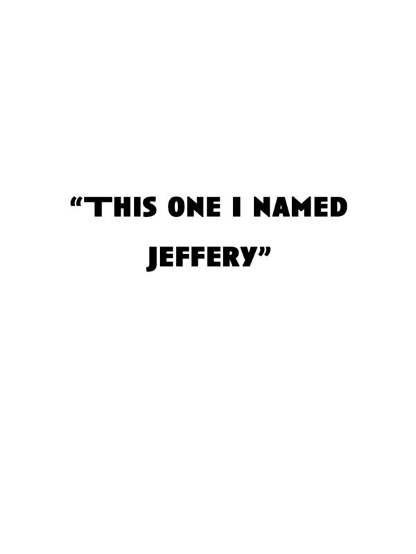 """""""This one I named Jeffery"""""""