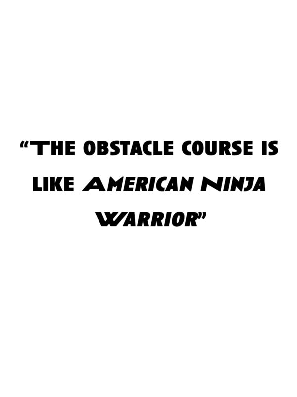 """""""The obstacle course is like American Ninja Warrior"""""""