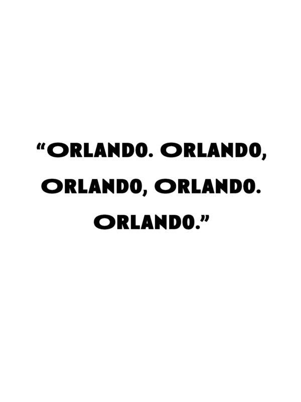 """Orlando. Orlando, Orlando, Orlando. Orlando."""